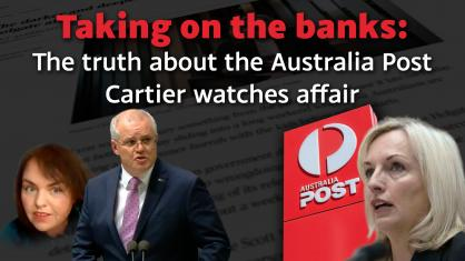 Taking on the banks: The truth about the Australia Post Cartier watches affair