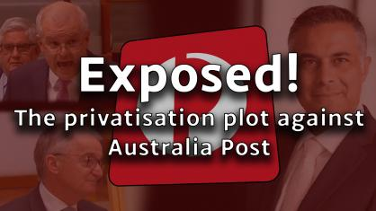 Exposed! The privatisation plot against Australia Post